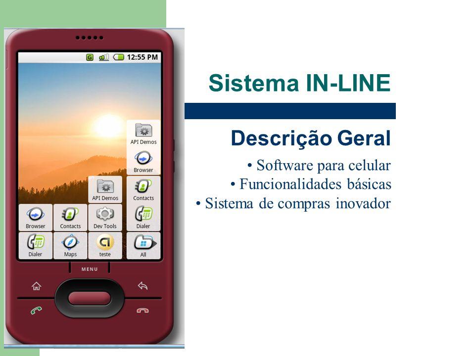 Sistema IN-LINE Descrição Geral Software para celular Funcionalidades básicas Sistema de compras inovador
