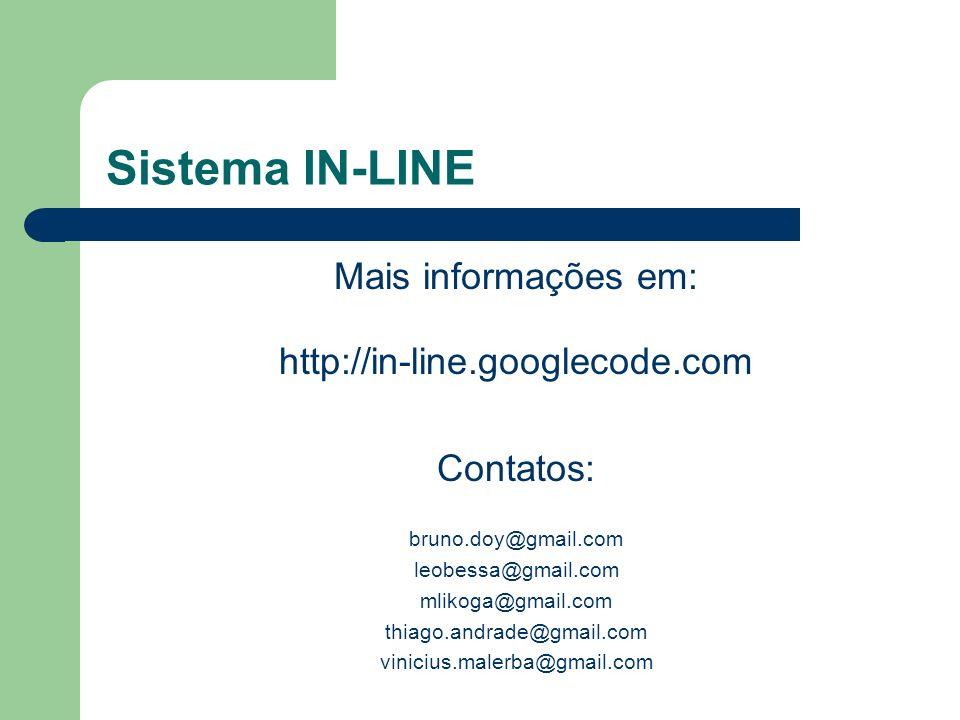 Sistema IN-LINE Mais informações em: http://in-line.googlecode.com Contatos: bruno.doy@gmail.com leobessa@gmail.com mlikoga@gmail.com thiago.andrade@g