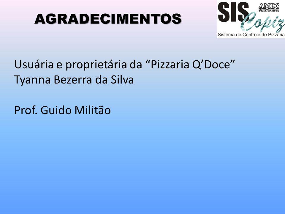 AGRADECIMENTOS Usuária e proprietária da Pizzaria QDoce Tyanna Bezerra da Silva Prof. Guido Militão