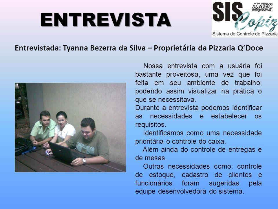 ENTREVISTA Entrevistada: Tyanna Bezerra da Silva – Proprietária da Pizzaria QDoce Nossa entrevista com a usuária foi bastante proveitosa, uma vez que