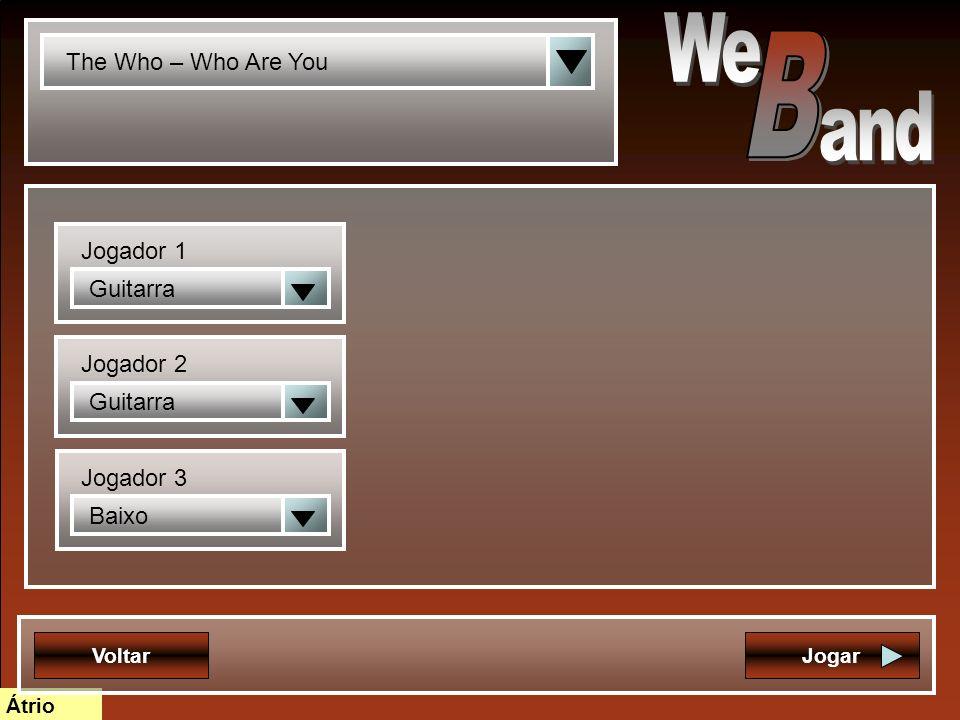 Átrio Voltar The Who – Who Are You Guitarra Jogador 1 Guitarra Jogador 2 Baixo Jogador 3 Jogar