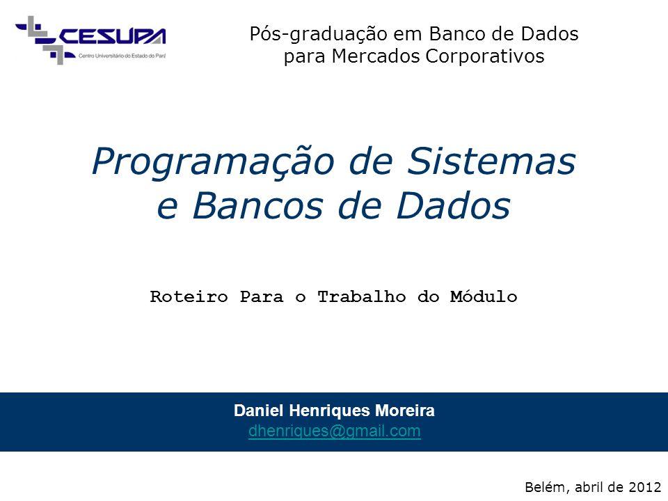 Pós-graduação em Banco de Dados para Mercados Corporativos Programação de Sistemas e Bancos de Dados 12 / 15 10.