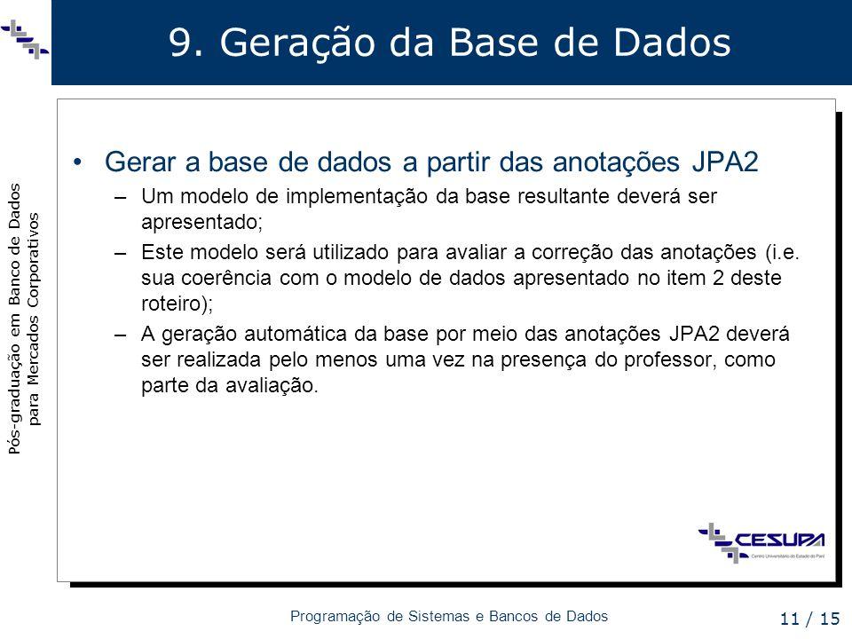 Pós-graduação em Banco de Dados para Mercados Corporativos Programação de Sistemas e Bancos de Dados 11 / 15 9. Geração da Base de Dados Gerar a base