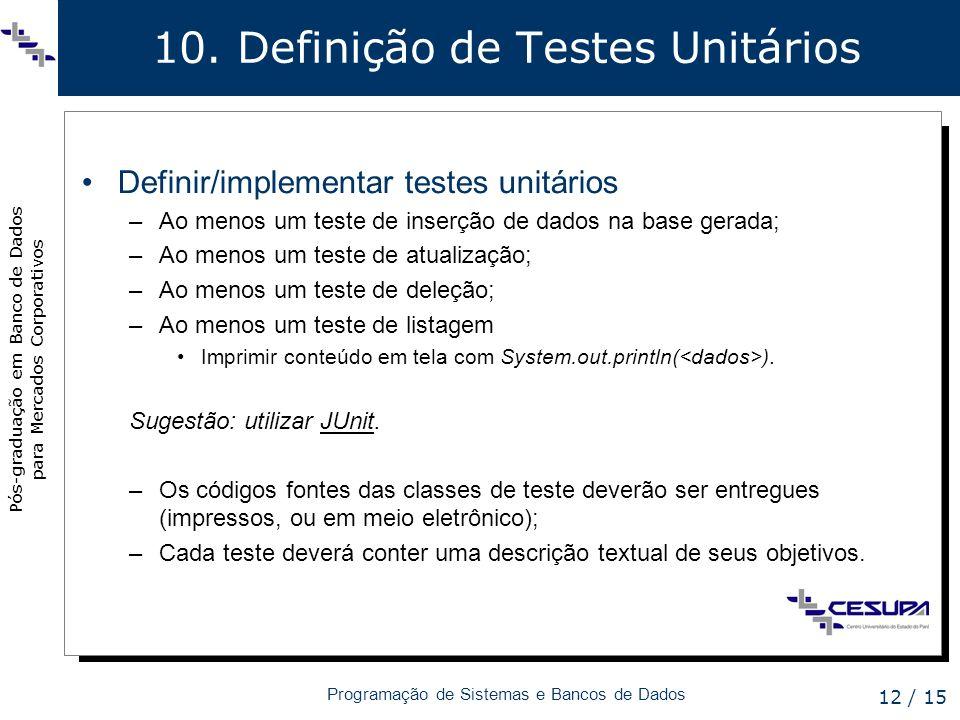 Pós-graduação em Banco de Dados para Mercados Corporativos Programação de Sistemas e Bancos de Dados 12 / 15 10. Definição de Testes Unitários Definir
