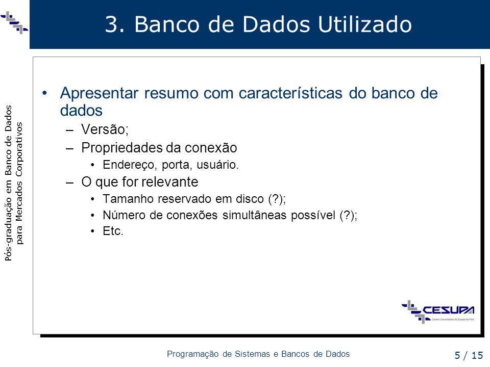 Pós-graduação em Banco de Dados para Mercados Corporativos Programação de Sistemas e Bancos de Dados 5 / 15 3. Banco de Dados Utilizado Apresentar res