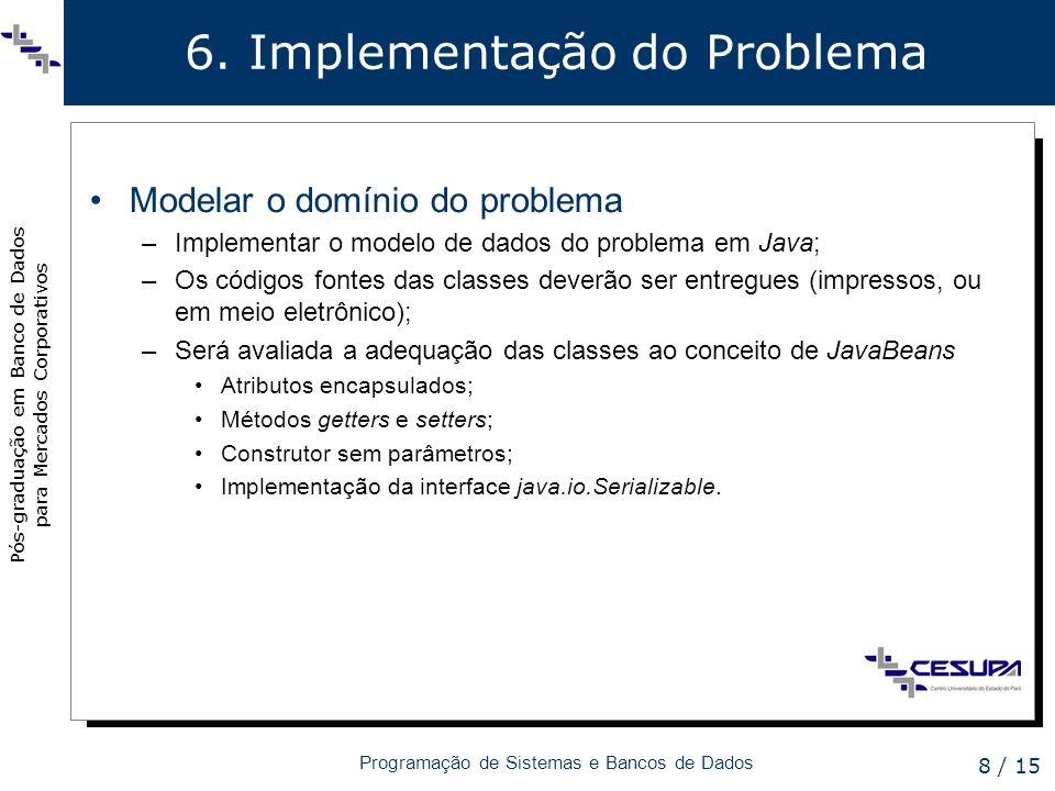 Pós-graduação em Banco de Dados para Mercados Corporativos Programação de Sistemas e Bancos de Dados 8 / 15 6. Implementação do Problema Modelar o dom