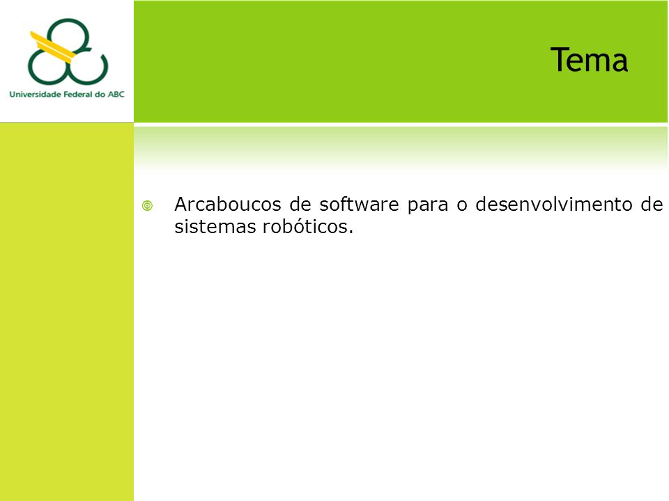 Tema Arcaboucos de software para o desenvolvimento de sistemas robóticos.