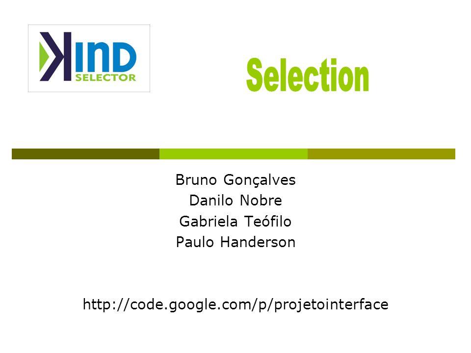 Bruno Gonçalves Danilo Nobre Gabriela Teófilo Paulo Handerson http://code.google.com/p/projetointerface