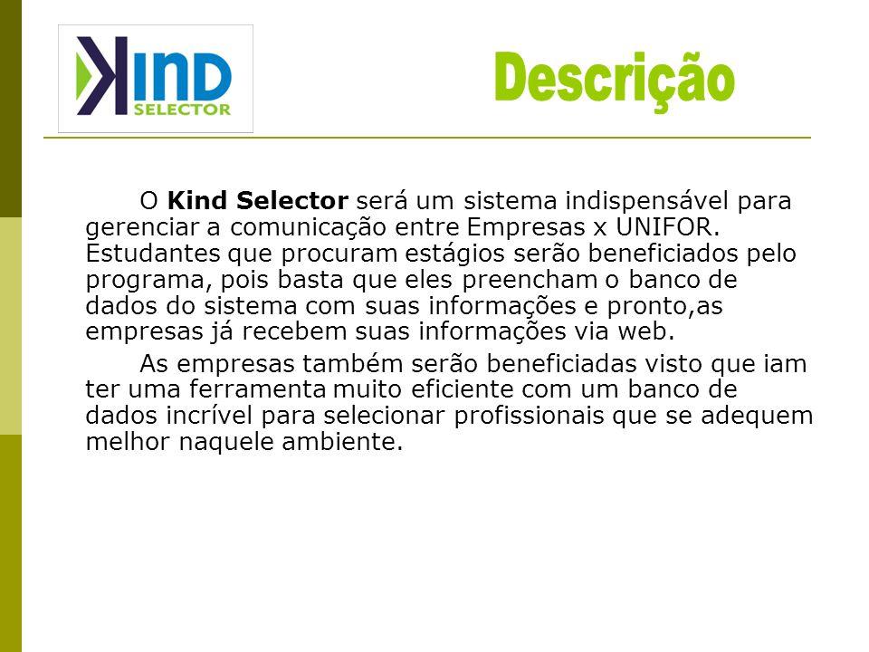 O Kind Selector será um sistema indispensável para gerenciar a comunicação entre Empresas x UNIFOR. Estudantes que procuram estágios serão beneficiado