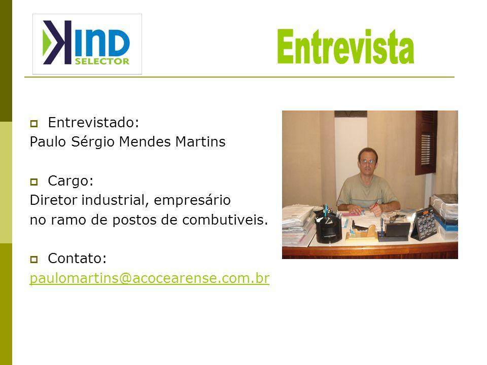 Entrevistado: Paulo Sérgio Mendes Martins Cargo: Diretor industrial, empresário no ramo de postos de combutiveis. Contato: paulomartins@acocearense.co