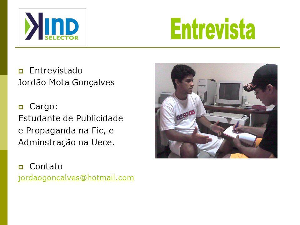 Entrevistado Jordão Mota Gonçalves Cargo: Estudante de Publicidade e Propaganda na Fic, e Adminstração na Uece.
