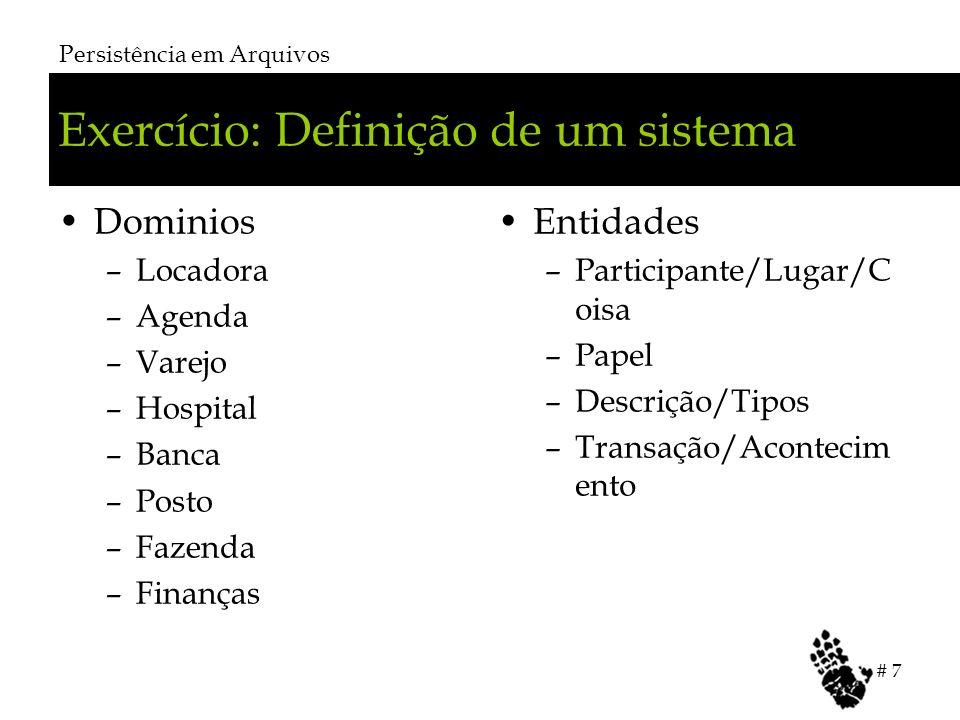 Exercício: Definição de um sistema Dominios –Locadora –Agenda –Varejo –Hospital –Banca –Posto –Fazenda –Finanças Entidades –Participante/Lugar/C oisa –Papel –Descrição/Tipos –Transação/Acontecim ento Persistência em Arquivos # 7