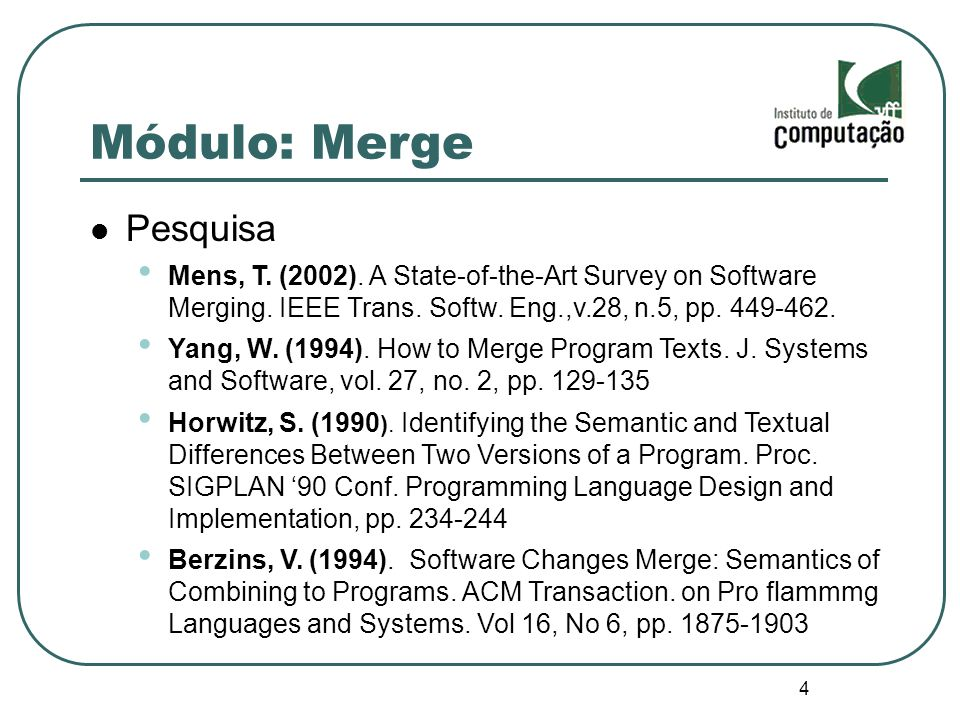 4 Módulo: Merge Pesquisa Mens, T. (2002). A State-of-the-Art Survey on Software Merging.
