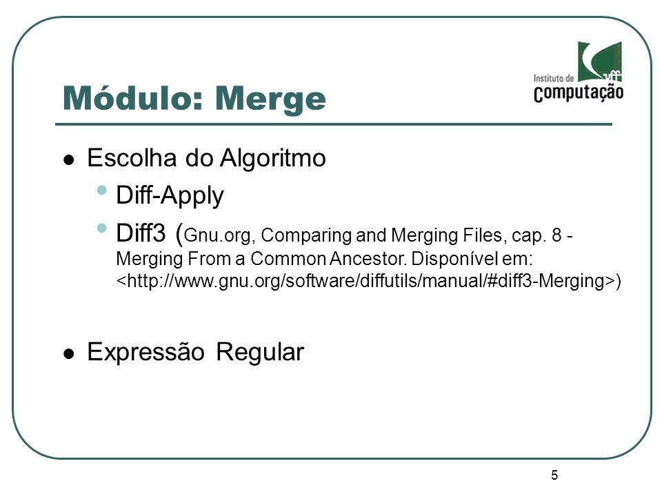 5 Módulo: Merge Escolha do Algoritmo Diff-Apply Diff3 ( Gnu.org, Comparing and Merging Files, cap.