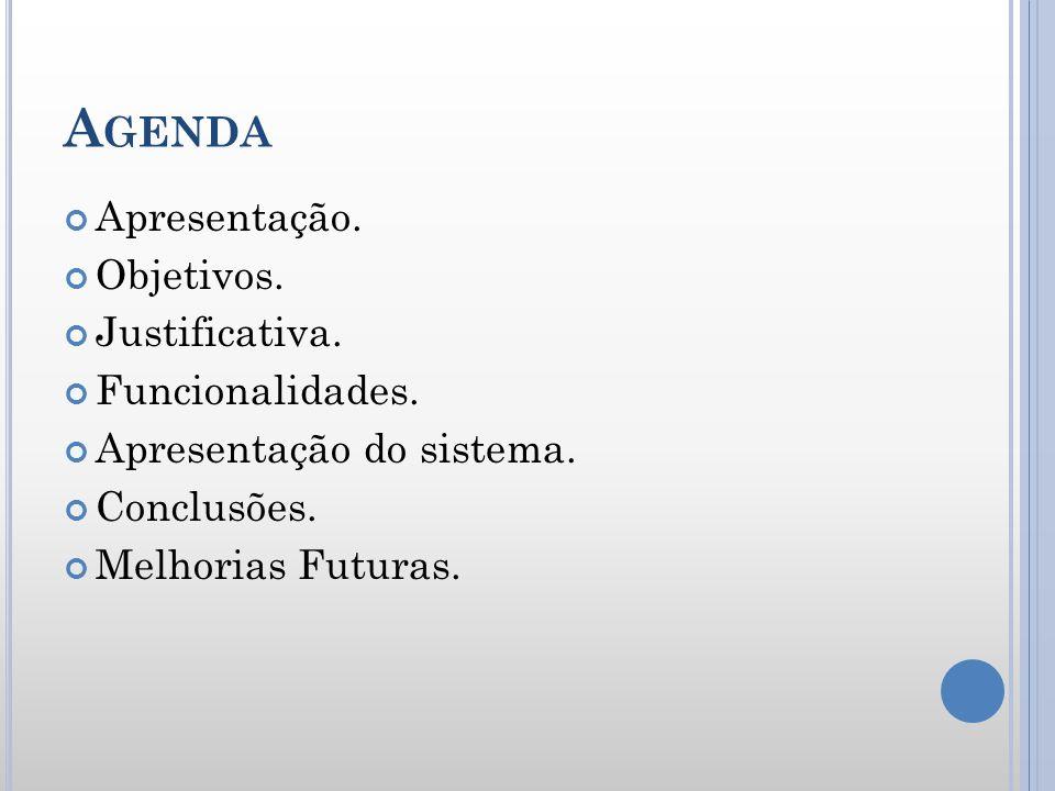 A GENDA Apresentação. Objetivos. Justificativa. Funcionalidades. Apresentação do sistema. Conclusões. Melhorias Futuras.