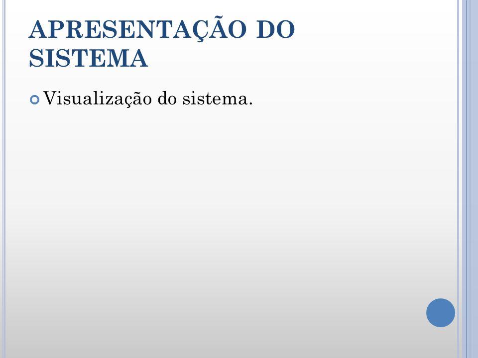 APRESENTAÇÃO DO SISTEMA Visualização do sistema.