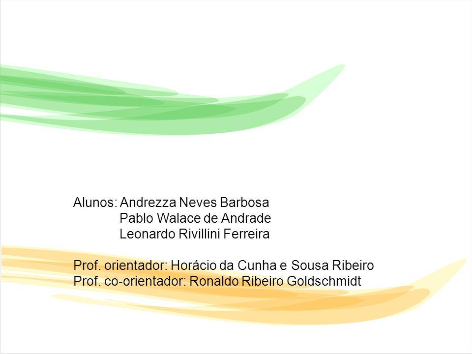 Alunos: Andrezza Neves Barbosa Pablo Walace de Andrade Leonardo Rivillini Ferreira Prof.