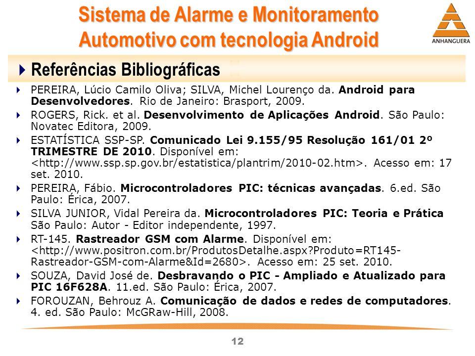 12 Sistema de Alarme e Monitoramento Automotivo com tecnologia Android Referências Bibliográficas PEREIRA, Lúcio Camilo Oliva; SILVA, Michel Lourenço