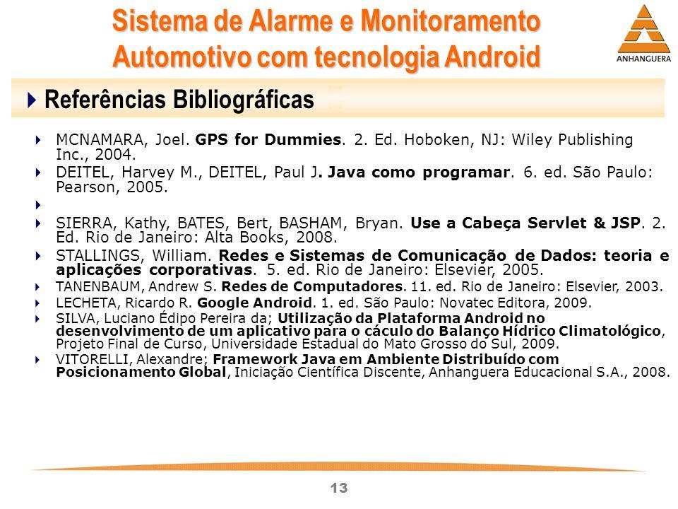 13 Sistema de Alarme e Monitoramento Automotivo com tecnologia Android Referências Bibliográficas MCNAMARA, Joel. GPS for Dummies. 2. Ed. Hoboken, NJ: