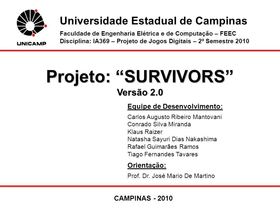 Projeto: SURVIVORS Versão 2.0 Equipe de Desenvolvimento: Carlos Augusto Ribeiro Mantovani Conrado Silva Miranda Klaus Raizer Natasha Sayuri Dias Nakas