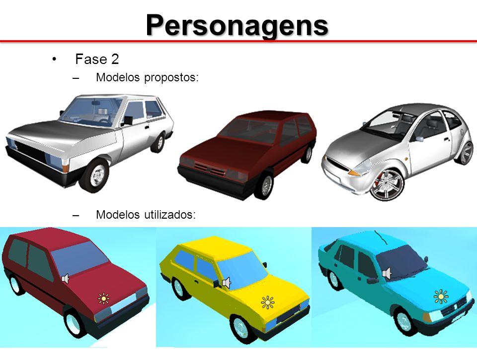 Personagens Fase 2 –Modelos propostos: –Modelos utilizados: