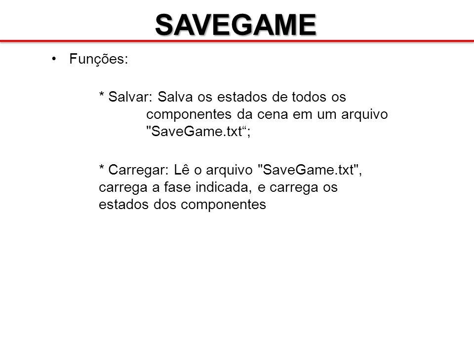 SAVEGAME Funções: * Salvar: Salva os estados de todos os componentes da cena em um arquivo
