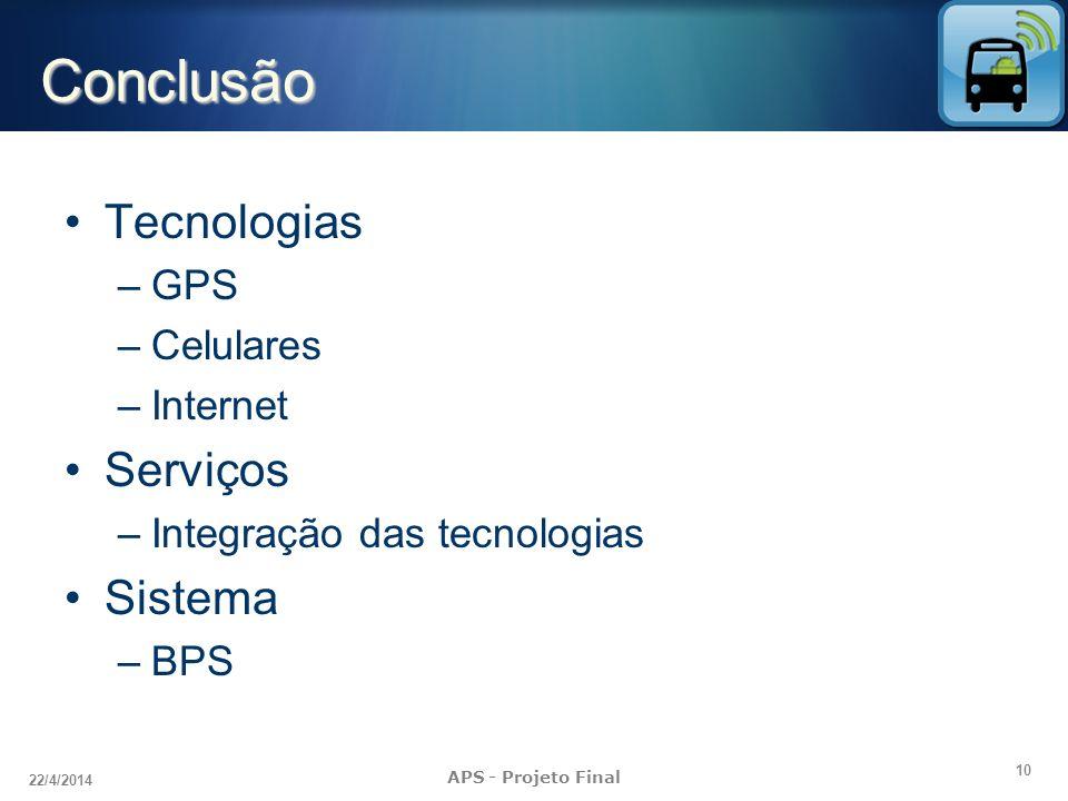 10 22/4/2014 APS - Projeto Final Conclusão Tecnologias –GPS –Celulares –Internet Serviços –Integração das tecnologias Sistema –BPS