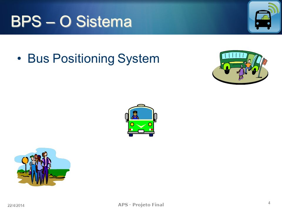 4 22/4/2014 APS - Projeto Final BPS – O Sistema Bus Positioning System