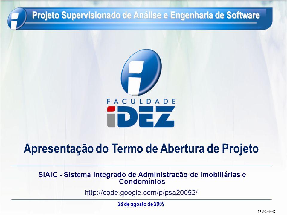 FP.AC.010.00 Apresentação do Termo de Abertura de Projeto SIAIC - Sistema Integrado de Administração de Imobiliárias e Condomínios http://code.google.