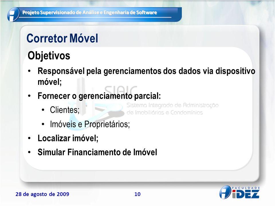 Projeto Supervisionado de Análise e Engenharia de Software 28 de agosto de 200910 Corretor Móvel Objetivos Responsável pela gerenciamentos dos dados v