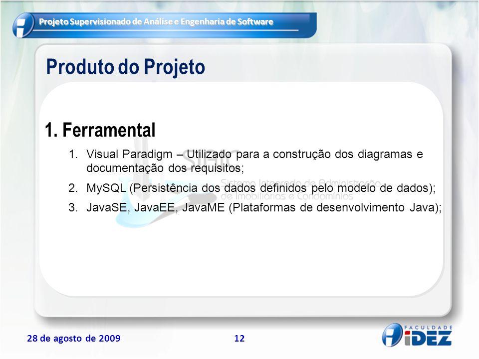 Projeto Supervisionado de Análise e Engenharia de Software 28 de agosto de 200912 Produto do Projeto 1.Ferramental 1.Visual Paradigm – Utilizado para