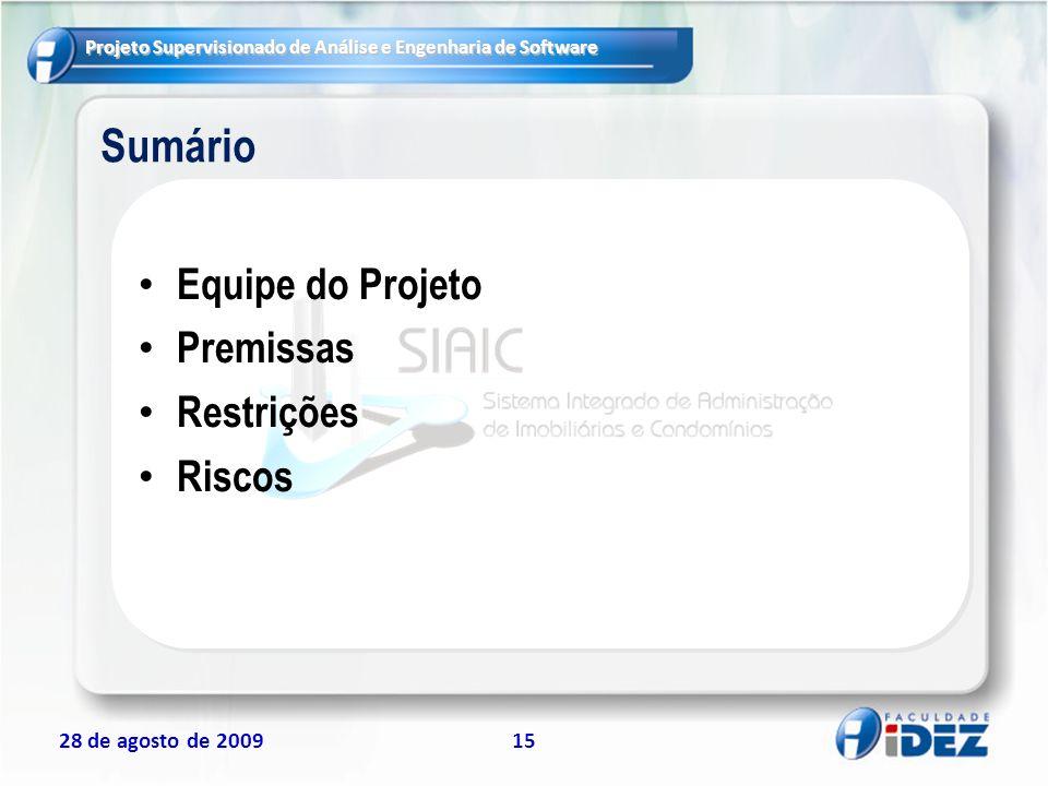 Projeto Supervisionado de Análise e Engenharia de Software 28 de agosto de 200915 Sumário Equipe do Projeto Premissas Restrições Riscos