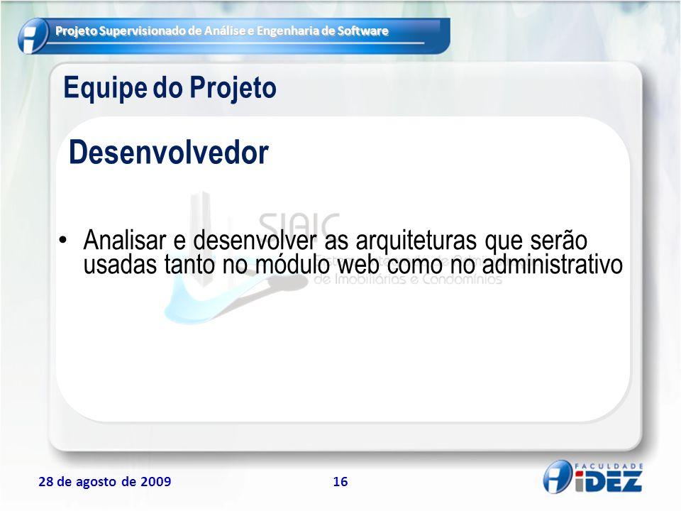 Projeto Supervisionado de Análise e Engenharia de Software 28 de agosto de 200916 Equipe do Projeto Analisar e desenvolver as arquiteturas que serão u