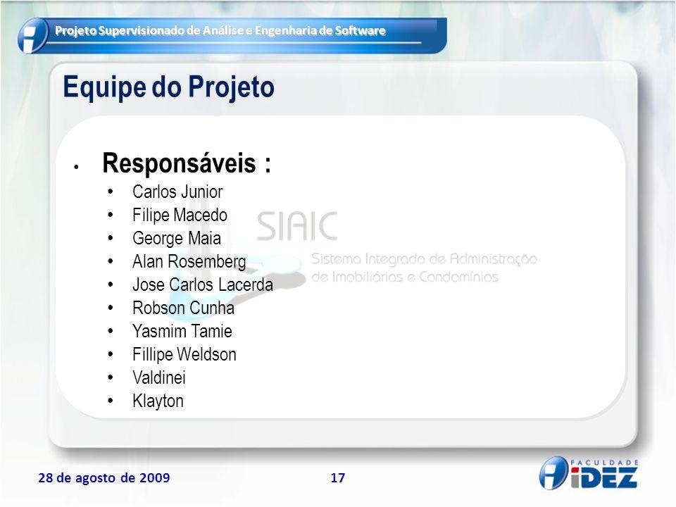 Projeto Supervisionado de Análise e Engenharia de Software 28 de agosto de 200917 Equipe do Projeto Responsáveis : Carlos Junior Filipe Macedo George