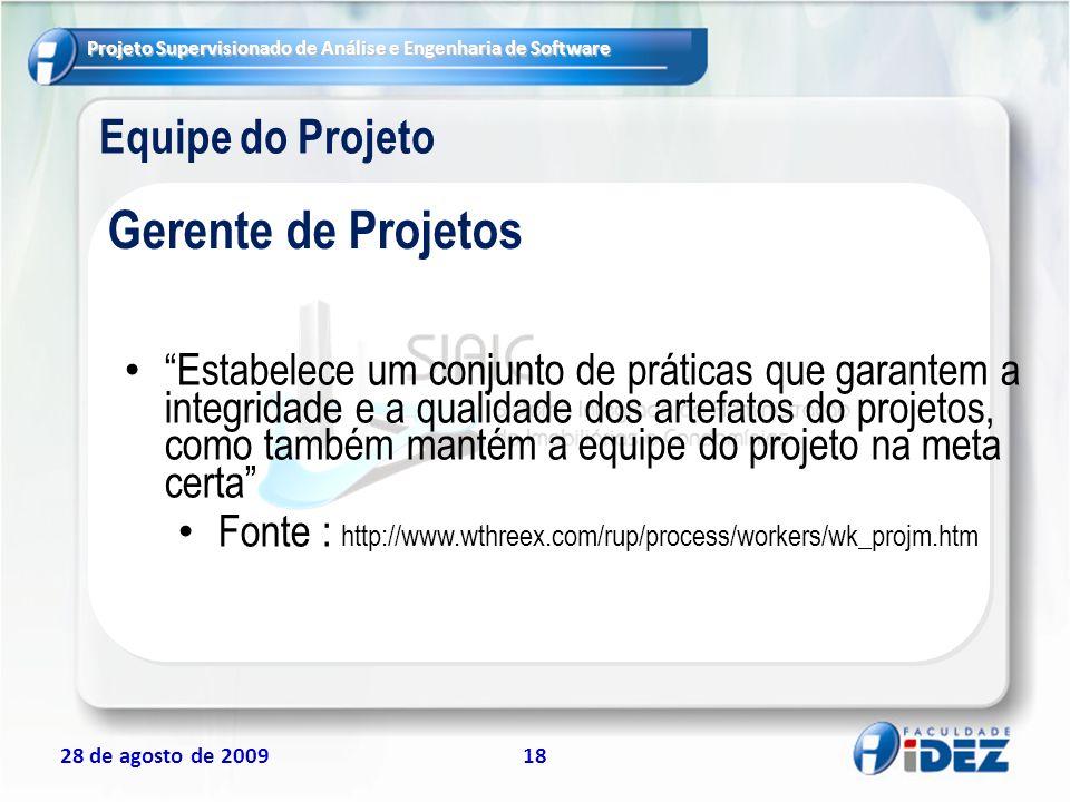 Projeto Supervisionado de Análise e Engenharia de Software 28 de agosto de 200918 Equipe do Projeto Estabelece um conjunto de práticas que garantem a
