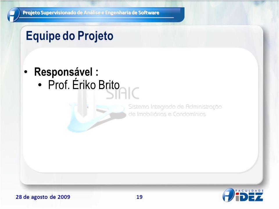 Projeto Supervisionado de Análise e Engenharia de Software 28 de agosto de 200919 Equipe do Projeto Responsável : Prof. Ériko Brito