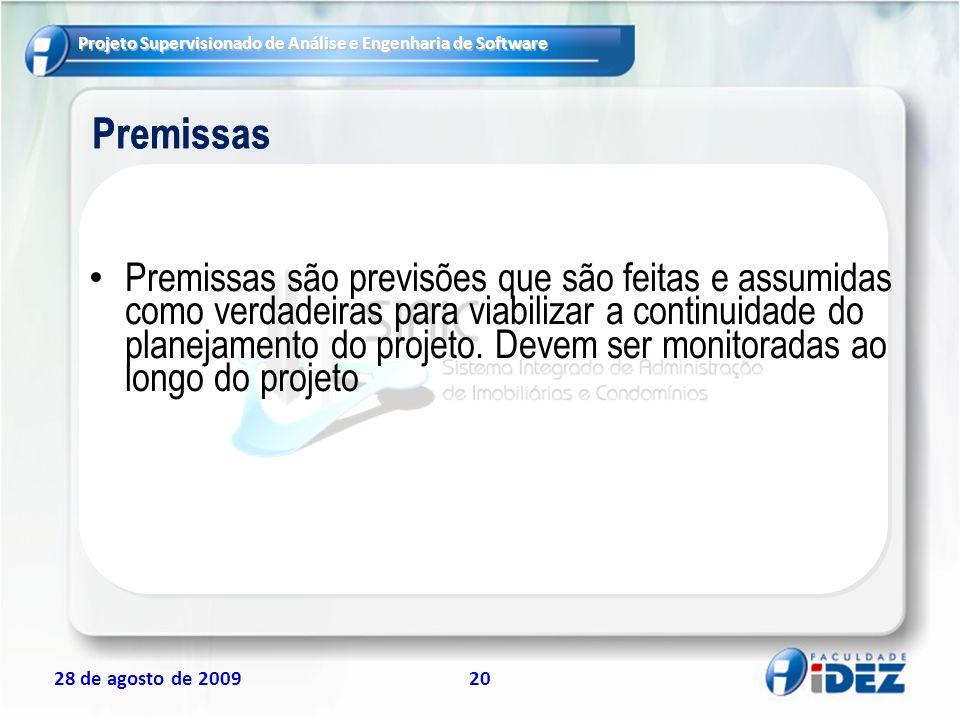 Projeto Supervisionado de Análise e Engenharia de Software 28 de agosto de 200920 Premissas Premissas são previsões que são feitas e assumidas como ve