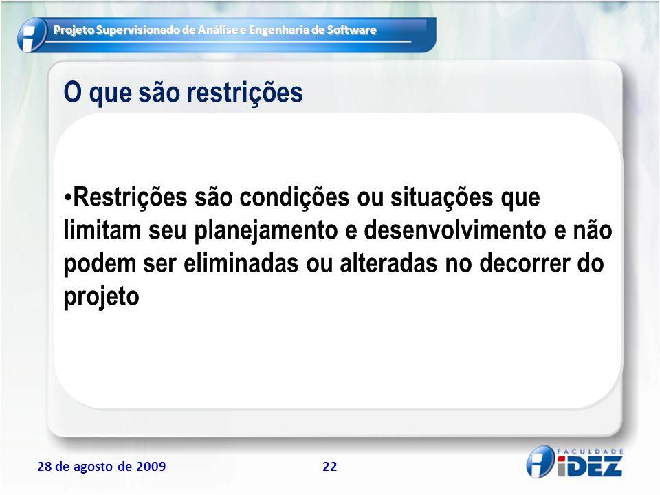 Projeto Supervisionado de Análise e Engenharia de Software 28 de agosto de 200922 O que são restrições Restrições são condições ou situações que limit