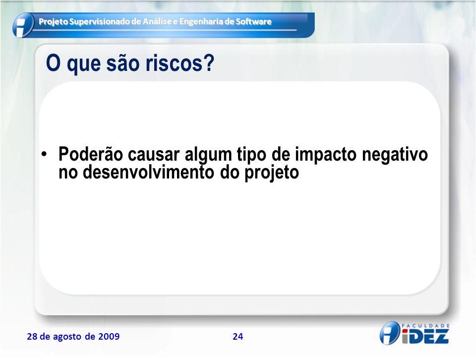 Projeto Supervisionado de Análise e Engenharia de Software 28 de agosto de 200924 O que são riscos? Poderão causar algum tipo de impacto negativo no d