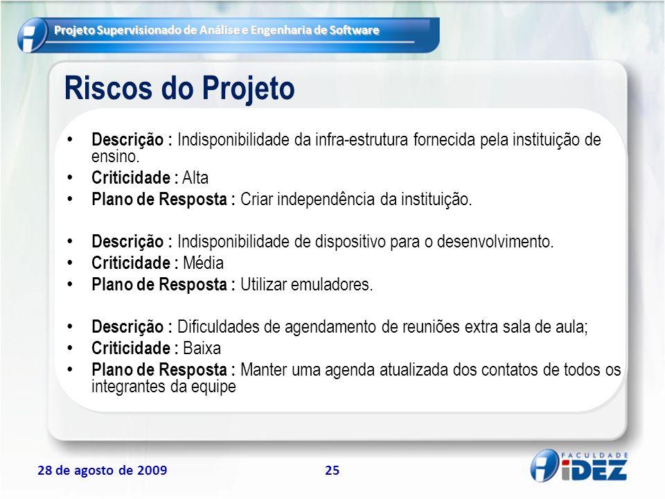 Projeto Supervisionado de Análise e Engenharia de Software 28 de agosto de 200925 Riscos do Projeto Descrição : Indisponibilidade da infra-estrutura f