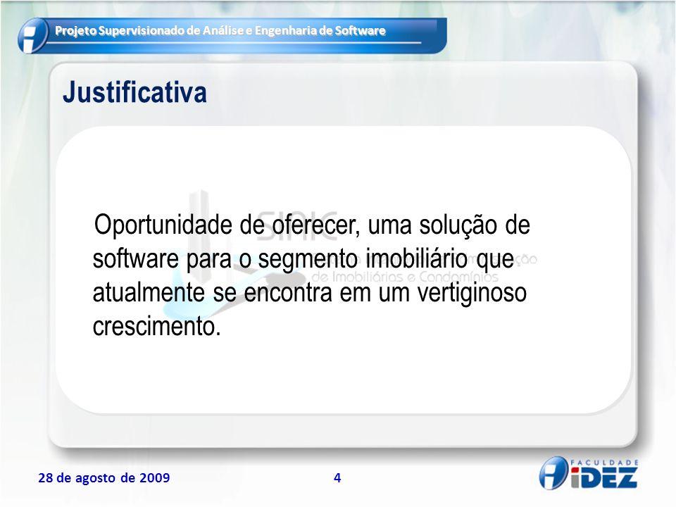 Projeto Supervisionado de Análise e Engenharia de Software 28 de agosto de 20095 Justificativa Solução que facilite tanto na busca como na venda de um imóvel pela imobiliária e pelo corretor