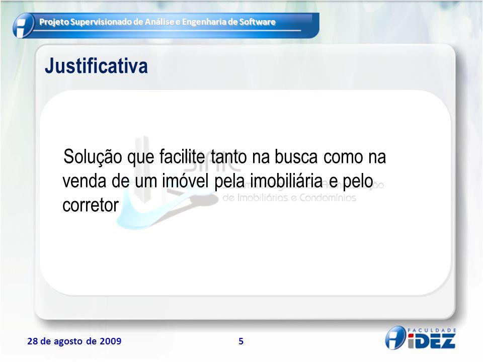Projeto Supervisionado de Análise e Engenharia de Software 28 de agosto de 200926 Referências Termo de Abertura do Projeto; 2009