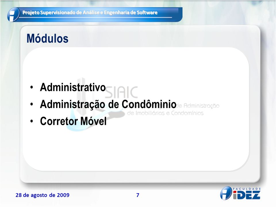 Projeto Supervisionado de Análise e Engenharia de Software 28 de agosto de 20097 Administrativo Administração de Condôminio Corretor Móvel Módulos