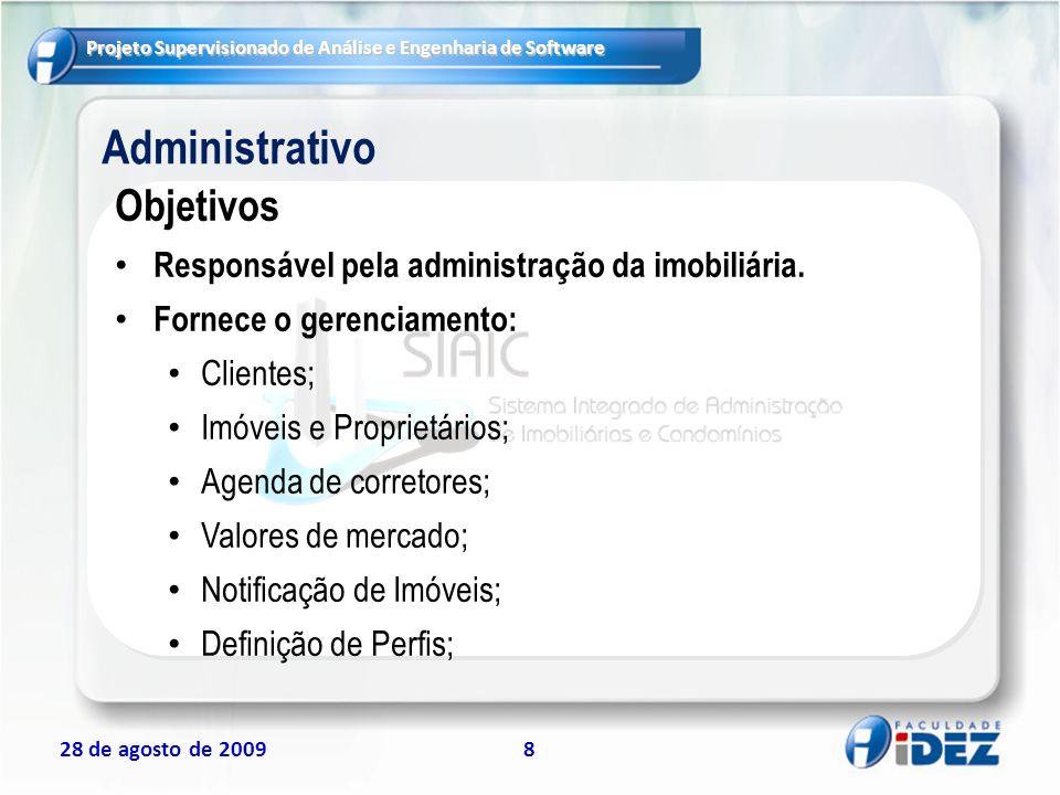 Projeto Supervisionado de Análise e Engenharia de Software 28 de agosto de 20099 Administração de Condomínio Objetivos : Responsável pela Administração de Condomínio.