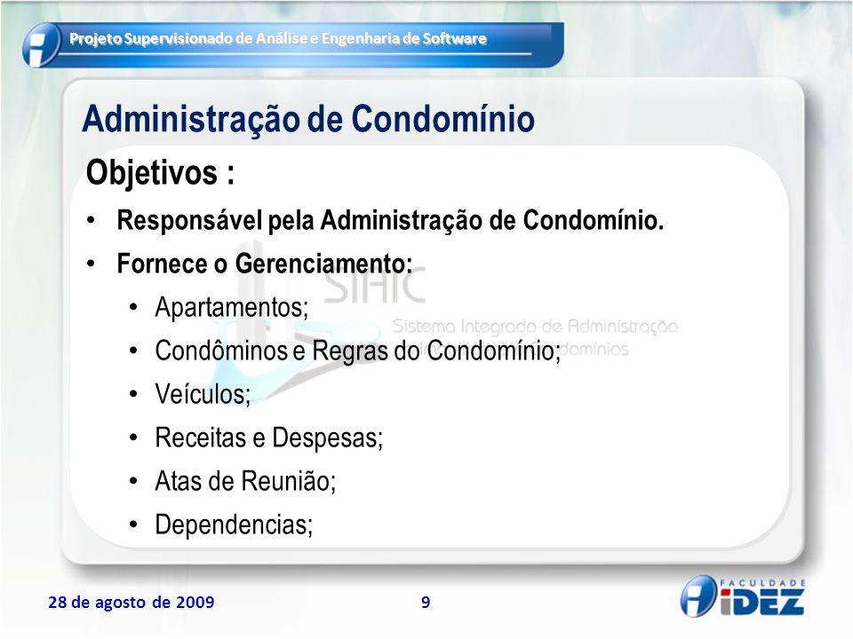 Projeto Supervisionado de Análise e Engenharia de Software 28 de agosto de 20099 Administração de Condomínio Objetivos : Responsável pela Administraçã