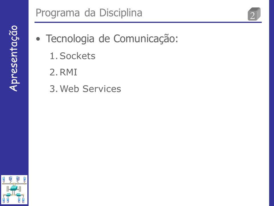 2 Programa da Disciplina Apresentação Tecnologia de Comunicação: 1.Sockets 2.RMI 3.Web Services