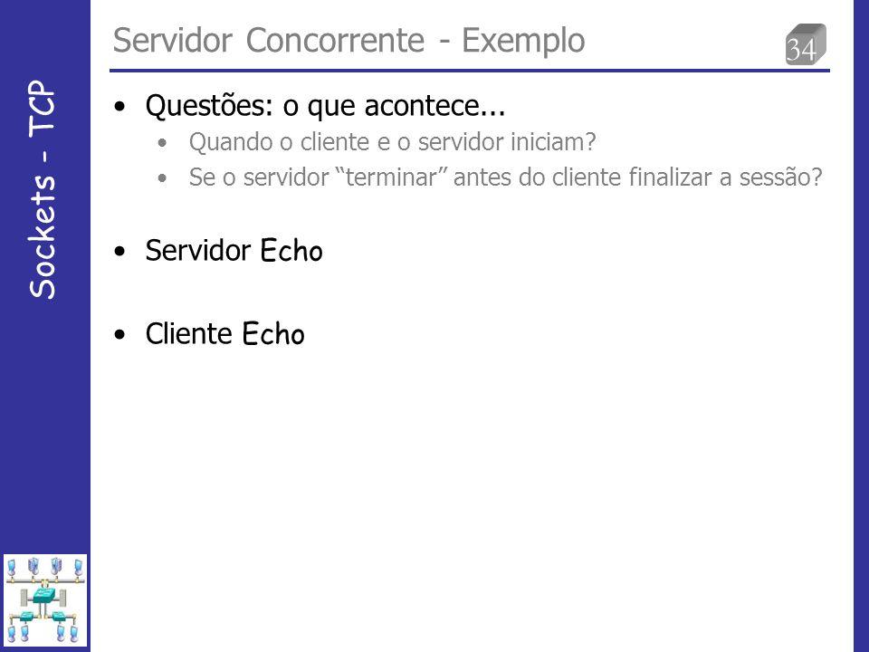 34 Servidor Concorrente - Exemplo Sockets - TCP Questões: o que acontece...