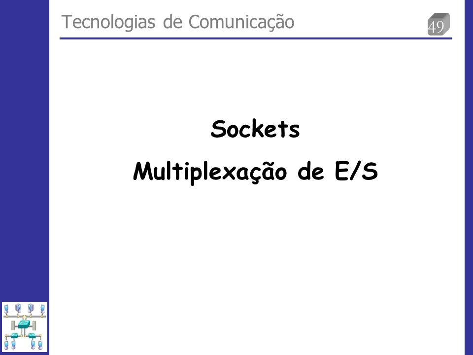 49 Tecnologias de Comunicação Sockets Multiplexação de E/S
