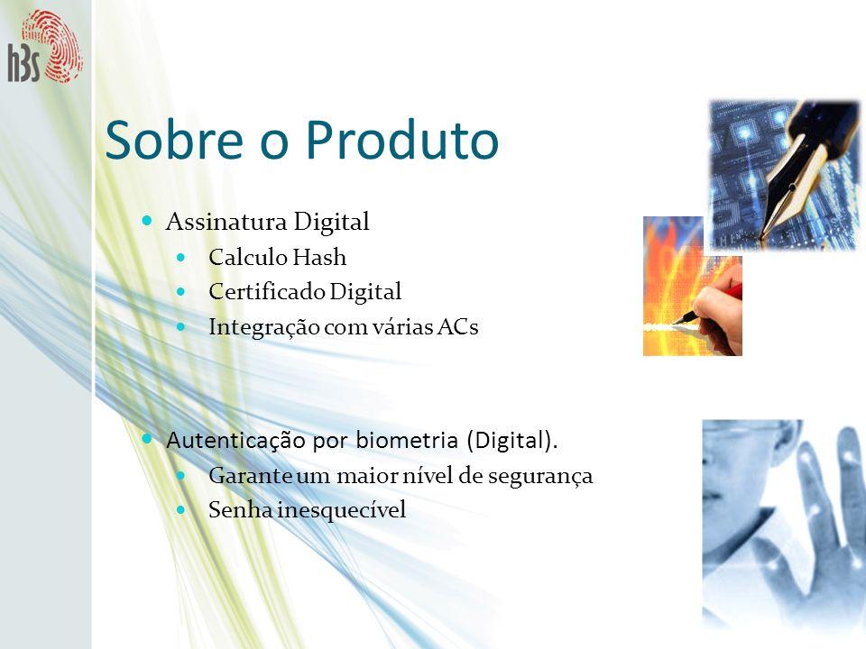 Sobre o Produto Assinatura Digital Calculo Hash Certificado Digital Integração com várias ACs Autenticação por biometria (Digital). Garante um maior n