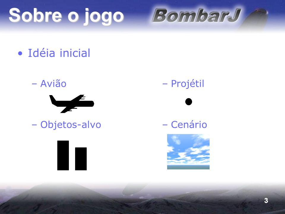 3 Sobre o jogo Idéia inicial –Avião –Objetos-alvo –Projétil –Cenário